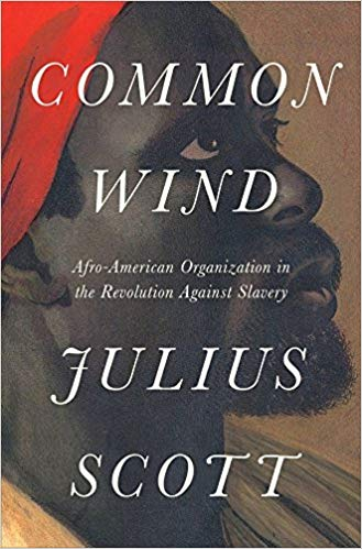 Julius S. Scott, The Common Wind: Afro-American Currents in the Age of the Haitian Revolution (Verso 2018), xxi, 246pp.