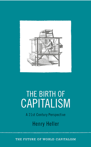 The birth of capitalism a twenty first century perspective henry heller the birth of capitalism a twenty first century perspective pluto 2011 xiii 305pp sciox Choice Image