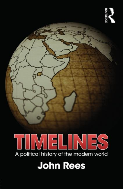 John Rees, Timelines: A Political History of the Modern World (Routledge 2012), 212pp.