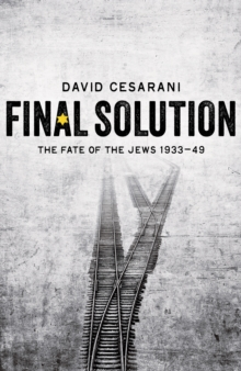 David Cesarani, Final Solution: The Fate of the Jews 1933-1949