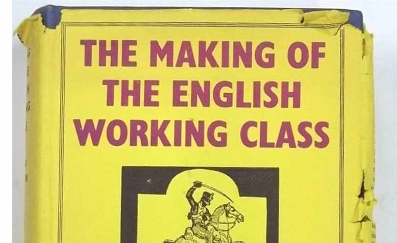 EP Thompson's The Making of the English Working Class