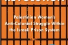 Captive Revolution: Palestinian Women's Anti-Colonial Struggle Within the Israeli Prison System