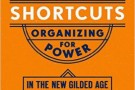 No Shortcuts: Organizing for Power in the New Gilded Age