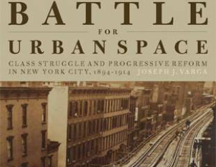 Hell's Kitchen and the Battle for Urban Space: Class Struggles and Progressive Reform in New York City