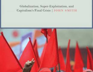 Imperialism in the Twenty-First Century: Globalization, Super-Exploitation and Capitalism's Final Crisis