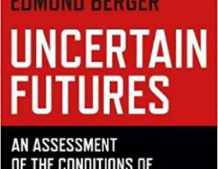 Uncertain Futures: An Assessment of the Conditions of the Present