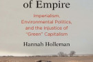 Dust Bowls of Empire. Imperialism, Environmental Politics and Injustice of 'Green' Capitalism - book review