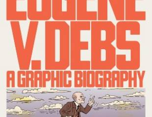 Eugene V. Debs: A Graphic Biography - book review