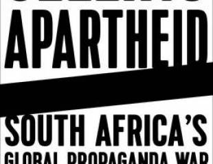 Selling Apartheid: South Africa's Global Propaganda War