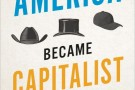 How America Became Capitalist - book review