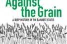 Against the Grain: A Deep History of the Earliest States - book review