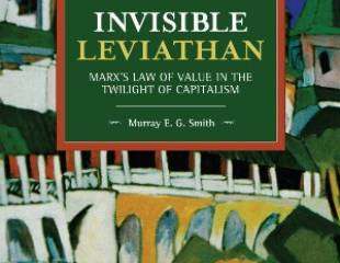 Invisible Leviathan: Marx's Law of Value in the Twilight of Capitalism - book review