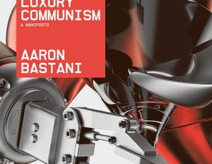 Fully Automated Luxury Communism: Utopianism or revolutionary demand?