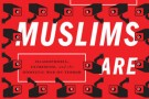 The Muslims are Coming! Islamophobia, Extremism and the Domestic War on Terror