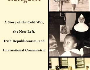 Navigating the Zeitgeist: A Story of the Cold War, the New Left, Irish Republicanism, and International Communism - book review