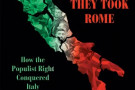 First They Took Rome: How the Populist Right Conquered Italy - book review